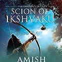 Scion of Ikshvaku: Ram Chandra Series, Book 1 Hörbuch von  Amish Gesprochen von: Sagar Arya