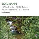 Schumann: Fantasie in C / Forest Scenes / Piano Sonata No. 2 / Toccata