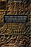 The Art of Warfare in Western Europe: During the Middle Ages from the Eighth Century to 1340 (Warfare in History)
