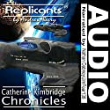 Replicants: The Catherine Kimbridge Chronicles, Number 8 Audiobook by Andrew Beery Narrated by Nathan Dabney