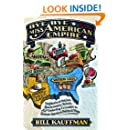 Bye Bye, Miss American Empire: Neighborhood Patriots, Backcountry Rebels, and their Underdog Crusades to Redraw America's Political Map