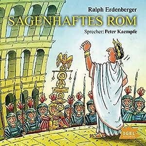 Sagenhaftes Rom (       ungekürzt) von Ralph Erdenberger Gesprochen von: Peter Kaempfe