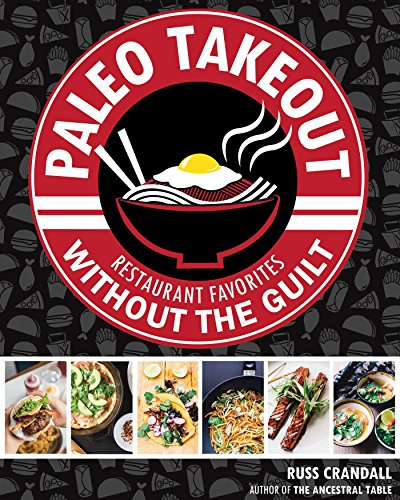 Paleo Takeout: Restaurant Favorites Without the Guilt by Russ Crandall