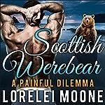 Scottish Werebear: A Painful Dilemma: Scottish Werebears, Book 5 | Lorelei Moone