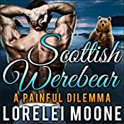 Scottish Werebear: A Painful Dilemma: Scottish Werebears, Book 5 | Lorelei Moone