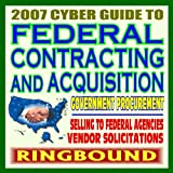 echange, troc U.S. Government - 2007 Cyber Guide to Federal Contracting and Acquisition, Selling Products and Services to the Government, Bidding, Procurement,