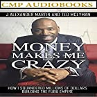 Money Makes Me Crazy: How I Squandered Millions of Dollars Building the FUBU Empire Hörbuch von J Alexander Martin, Ted McLyman Gesprochen von: Josiah Bildner