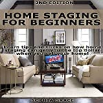 Home Staging for Beginners 2nd Edition: Learn Tips and Tricks on How Home Staging Can Get You the Top Dollar When You Sell Your Home! | Sophia Grace
