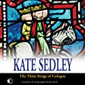 The Three Kings of Cologne (       UNABRIDGED) by Kate Sedley Narrated by Gordon Griffin