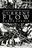 """Ronen Shamir, """"Current Flow: The Electrification of Palestine"""" (Stanford UP, 2013)"""