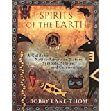 Spirits of the Earth: A Guide to Native American Nature Symbols, Stories, and Ceremonies ~ Bobby Lake-Thom