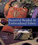 img - for Beautiful Beaded & Embroidered Fabric by Cindy Gorder (2006-10-28) book / textbook / text book