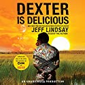 Dexter Is Delicious Audiobook by Jeff Lindsay Narrated by Jeff Lindsay
