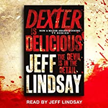 Dexter Is Delicious: Dexter Book 5 (       UNABRIDGED) by Jeff Lindsay Narrated by Jeff Lindsay