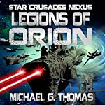 Legions of Orion: Star Crusades Nexus Book 1 | Michael G. Thomas