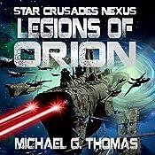 Legions of Orion: Star Crusades Nexus Book 1   Michael G. Thomas