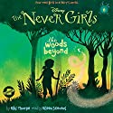 The Woods Beyond: The Never Girls Series, Book 6 Audiobook by Kiki Thorpe Narrated by Eileen Stevens