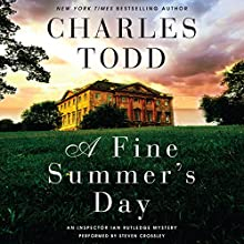 A Fine Summer's Day: An Inspector Ian Rutledge Mystery (       UNABRIDGED) by Charles Todd Narrated by Steven Crossley