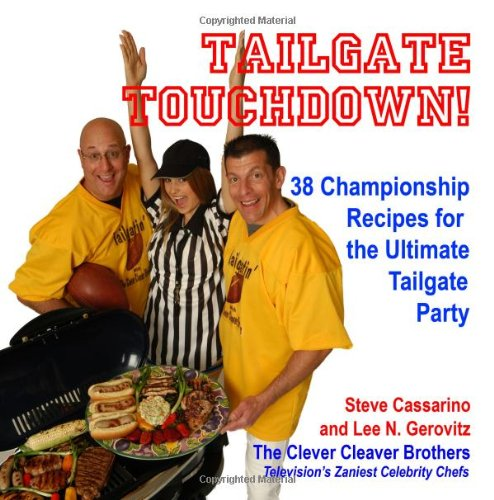 Tailgate Touchdown!: 38 Championship Recipes for the Ultimate Tailgating Party by Steve Cassarino, Lee N. Gerovitz, The Clever Cleaver Brothers