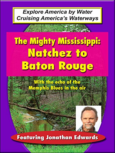 The Mighty Mississippi - Natchez to Baton Rouge