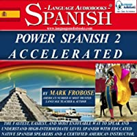 Power Spanish 2 Accelerated: 8 Hours of Intensive High-Intermediate Spanish Audio Instruction (English and Spanish Edition)  by Mark Frobose Narrated by Mark Frobose