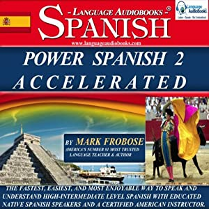 Power Spanish 2 Accelerated: 8 Hours of Intensive High-Intermediate Spanish Audio Instruction (English and Spanish Edition) | [Mark Frobose]