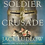 Soldier of Crusade: The Crusades Trilogy, Book 2 (       UNABRIDGED) by Jack Ludlow Narrated by Jonathan Keeble