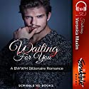 Waiting for You: A BWWM Billionaire Romance Audiobook by  Scribble XO Books Narrated by Samantha Miles