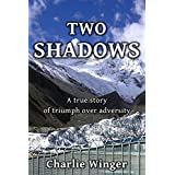 Two Shadows: A true story of triumph over adversity ~ Charlie Winger