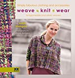 img - for Weave?Knit?Wear: Simply Fabulous Clothing and Accessories for Rigid Heddle (and Other) Weavers by Judith Shangold (2014-10-01) book / textbook / text book