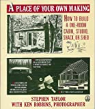 A Place of Your Own Making: How to Build a One-Room Cabin, Studio, Shack, or Shed (0805003649) by Taylor, Stephen