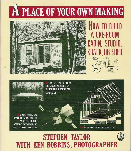 A Place of Your Own Making: How to Build a One-Room Cabin, Studio, Shack, or Shed