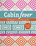 Cabin Fever: 20 Modern Log Cabin Quilts