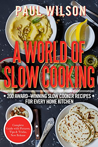 A World of Slow Cooking: 200 Award-Winning Slow Cooker Recipes for Every Home Kitchen by Paul Wilson