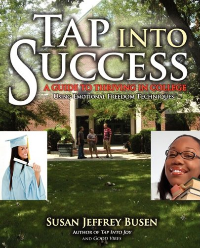 Tap into Success: A Guide to Thriving in College Using Emotional Freedom Techniques