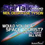 Star Talk Radio: Would You be a Space Tourist?: With Special Guest Bill Nye | Neil deGrasse Tyson