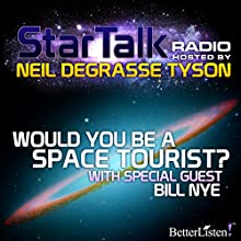 Star Talk Radio: Would You be a Space Tourist?: With Special Guest Bill Nye Radio/TV Program by Neil deGrasse Tyson Narrated by Neil deGrasse Tyson