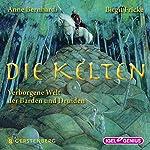 Die Kelten: Verborgene Welt der Barden und Druiden | Anne Bernhardi,Birgit Fricke