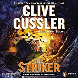 The Striker: An Isaac Bell Adventure, Book 6 | [Clive Cussler, Justin Scott]