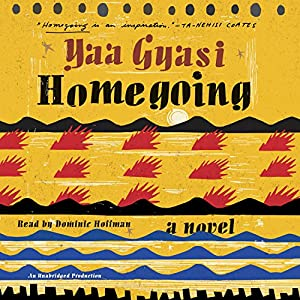 Homegoing: A Novel Audiobook by Yaa Gyasi Narrated by Dominic Hoffman