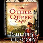 The Other Queen (       ABRIDGED) by Philippa Gregory Narrated by Bianca Amato, Dagmara Dominczyk, Graeme Malcolm
