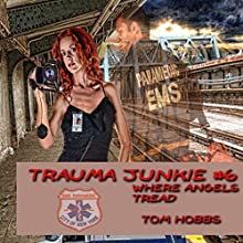 Where Angels Tread: Trauma Junkie #6 (       UNABRIDGED) by Tom Hobbs Narrated by Jack de Golia