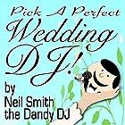 Pick a Perfect Wedding DJ Hörbuch von  Neil Smith the Dandy DJ Gesprochen von:  Neil Smith the Dandy DJ