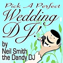 Pick a Perfect Wedding DJ Audiobook by  Neil Smith the Dandy DJ Narrated by  Neil Smith the Dandy DJ
