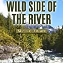 Wild Side of the River: A Western Story (       UNABRIDGED) by Michael Zimmer Narrated by Brian Holsopple