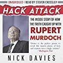 Hack Attack: The Inside Story of How the Truth Caught Up with Rupert Murdoch (       UNABRIDGED) by Nick Davies Narrated by Steven Crossley