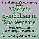 Masonic Symbolism in Shakespeare: Foundations of Freemasonry Series | William Norman McDaniel,Robert I. Clegg