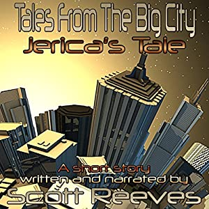 Tales From the Big City: Jerica's Tale | [Scott Reeves]