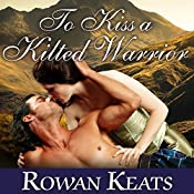 To Kiss a Kilted Warrior: Claimed by the Highlander, Book 3 | Rowan Keats