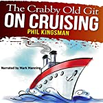 The Crabby Old Git on Cruising: A Laugh out Loud Comedy | Phil Kingsman